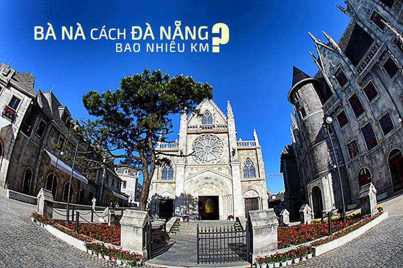 Bà Nà cách trung tâm Đà Nẵng bao nhiêu km?